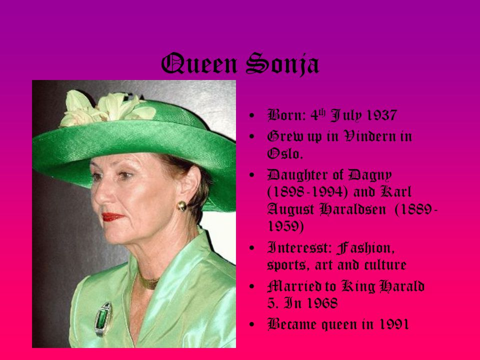 Queen Sonja Born: 4th July 1937 Grew up in Vindern in Oslo.
