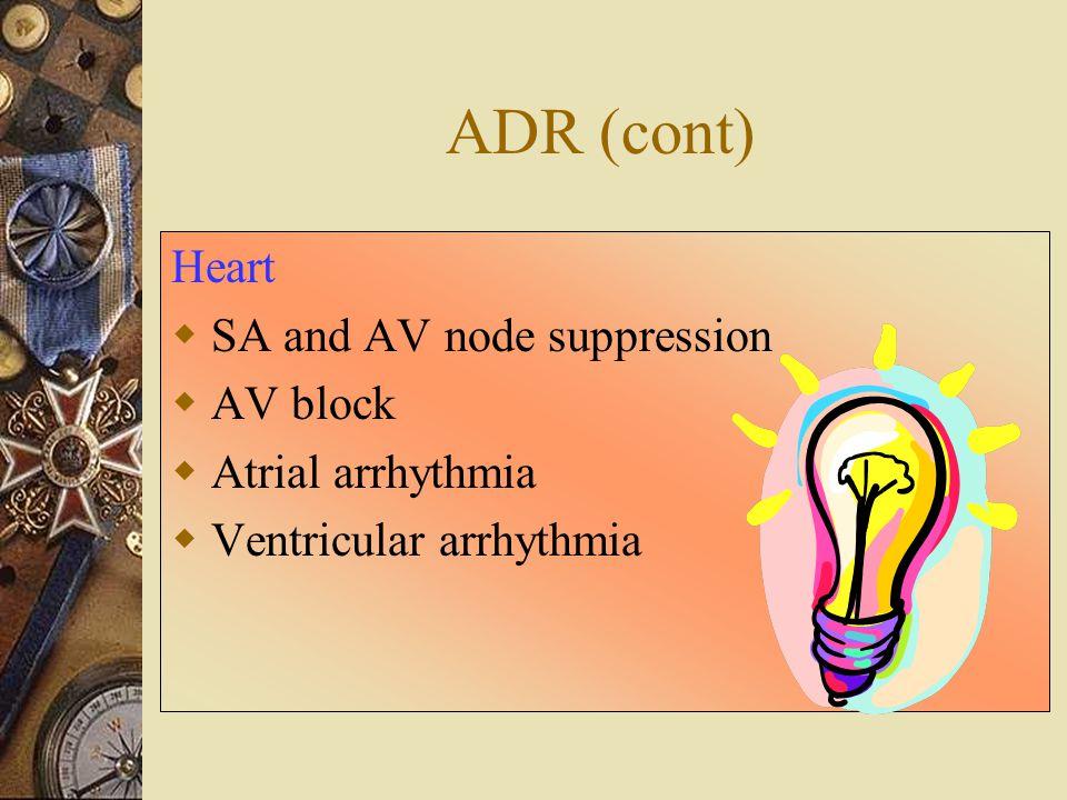 ADR (cont) Heart SA and AV node suppression AV block Atrial arrhythmia