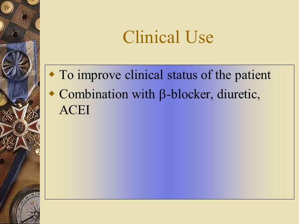 Clinical Use To improve clinical status of the patient