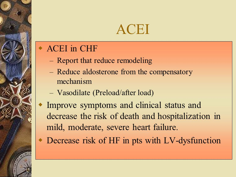 ACEI ACEI in CHF. Report that reduce remodeling. Reduce aldosterone from the compensatory mechanism.