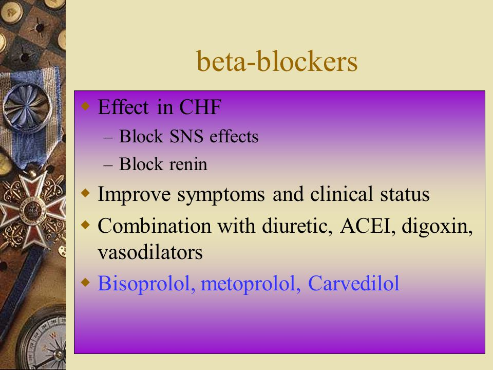 beta-blockers Effect in CHF Improve symptoms and clinical status