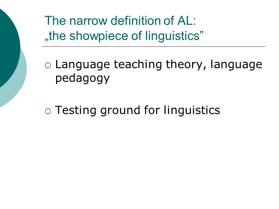 "The narrow definition of AL: ""the showpiece of linguistics"