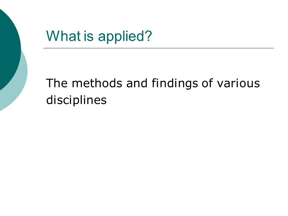 What is applied The methods and findings of various disciplines