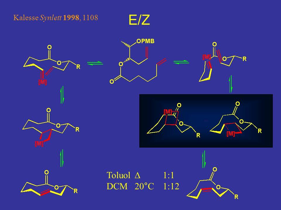 E/Z Toluol D 1:1 DCM 20°C 1:12 Kalesse Synlett 1998, 1108 Herr Kalesse