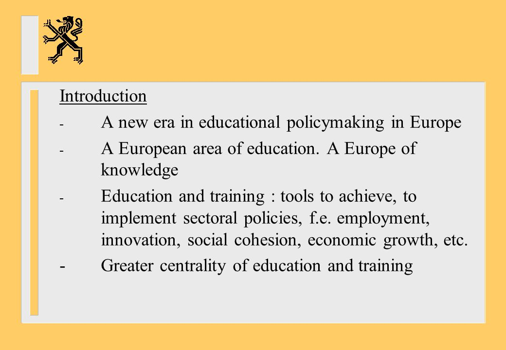 Introduction A new era in educational policymaking in Europe. A European area of education. A Europe of knowledge.