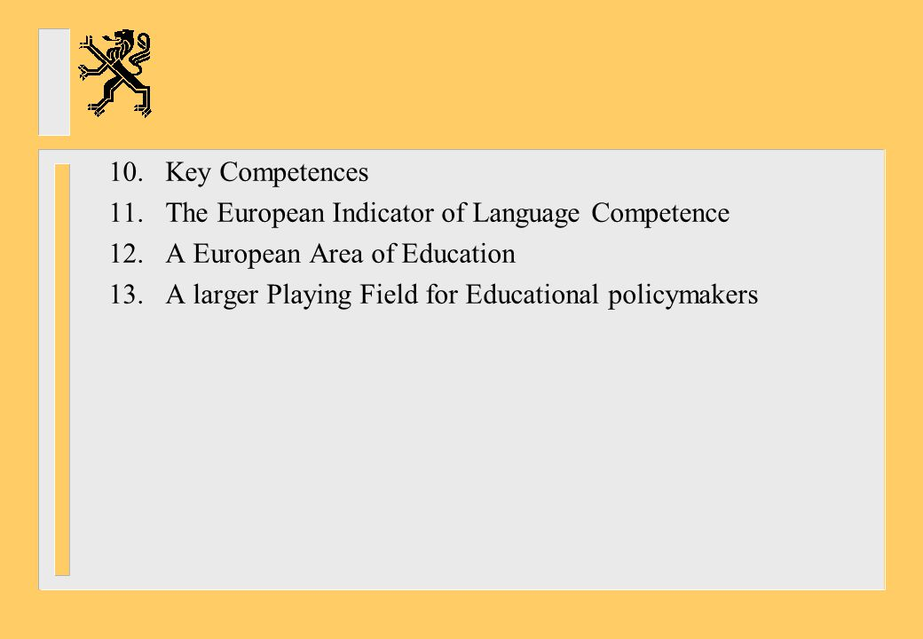 10. Key Competences 11. The European Indicator of Language Competence. 12. A European Area of Education.