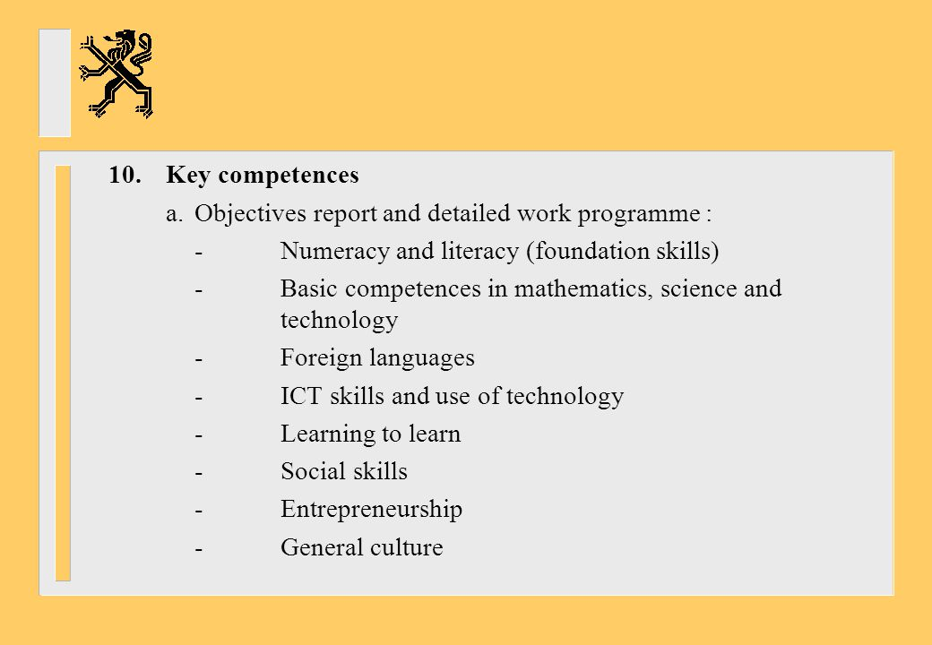 10. Key competences a. Objectives report and detailed work programme : - Numeracy and literacy (foundation skills)