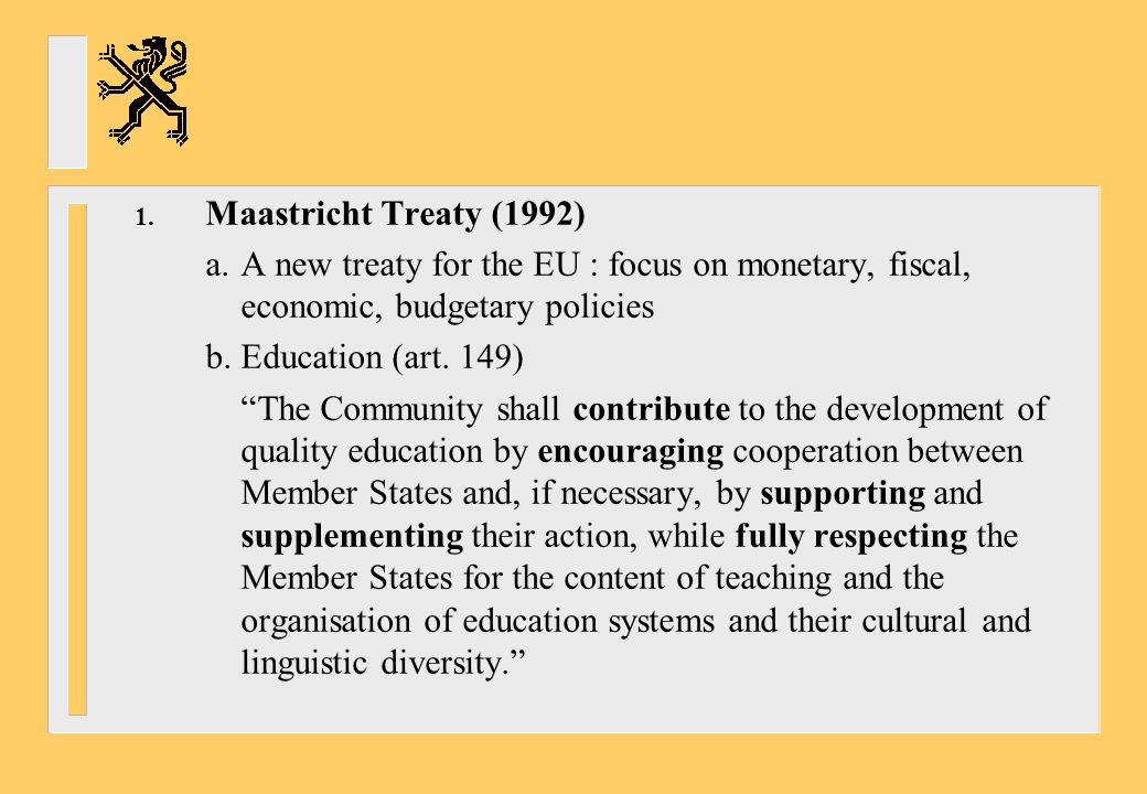 Maastricht Treaty (1992) a. A new treaty for the EU : focus on monetary, fiscal, economic, budgetary policies.