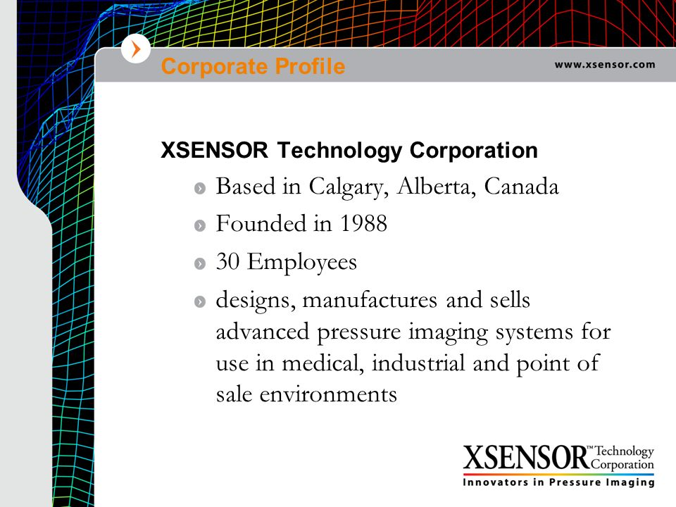 Based in Calgary, Alberta, Canada Founded in 1988 30 Employees