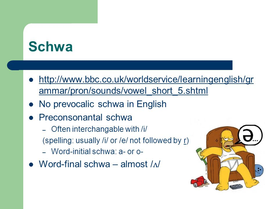 Schwa http://www.bbc.co.uk/worldservice/learningenglish/grammar/pron/sounds/vowel_short_5.shtml. No prevocalic schwa in English.