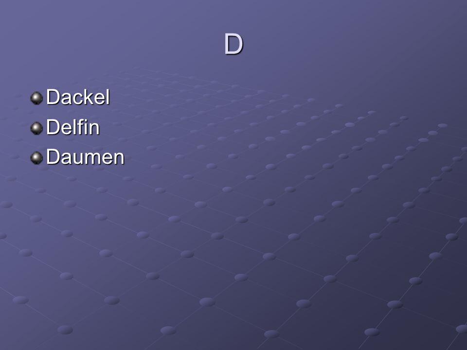 D Dackel Delfin Daumen