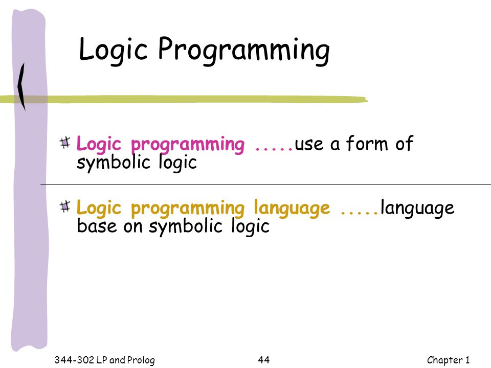 Logic Programming Logic programming .....use a form of symbolic logic