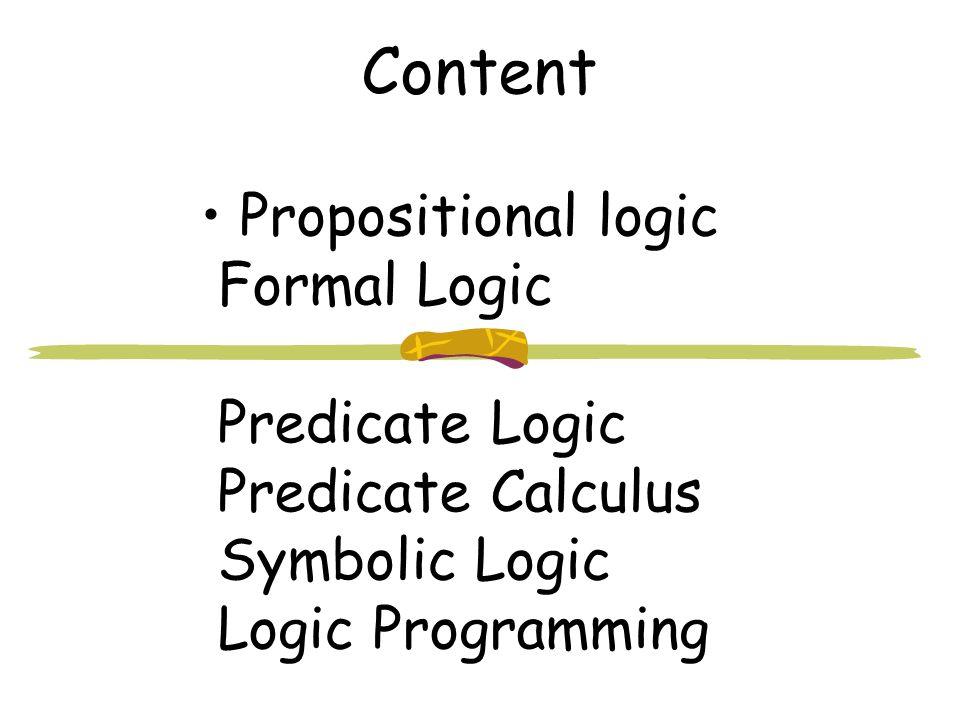 Content Propositional logic Formal Logic Predicate Logic Predicate Calculus Symbolic Logic Logic Programming.