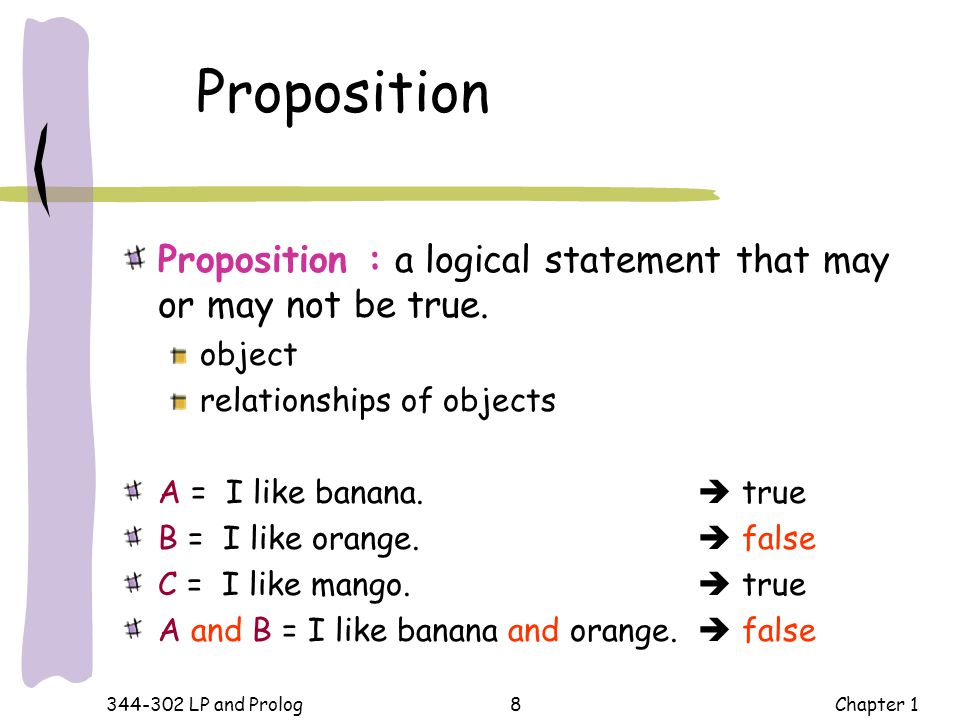 Proposition Proposition : a logical statement that may or may not be true. object. relationships of objects.