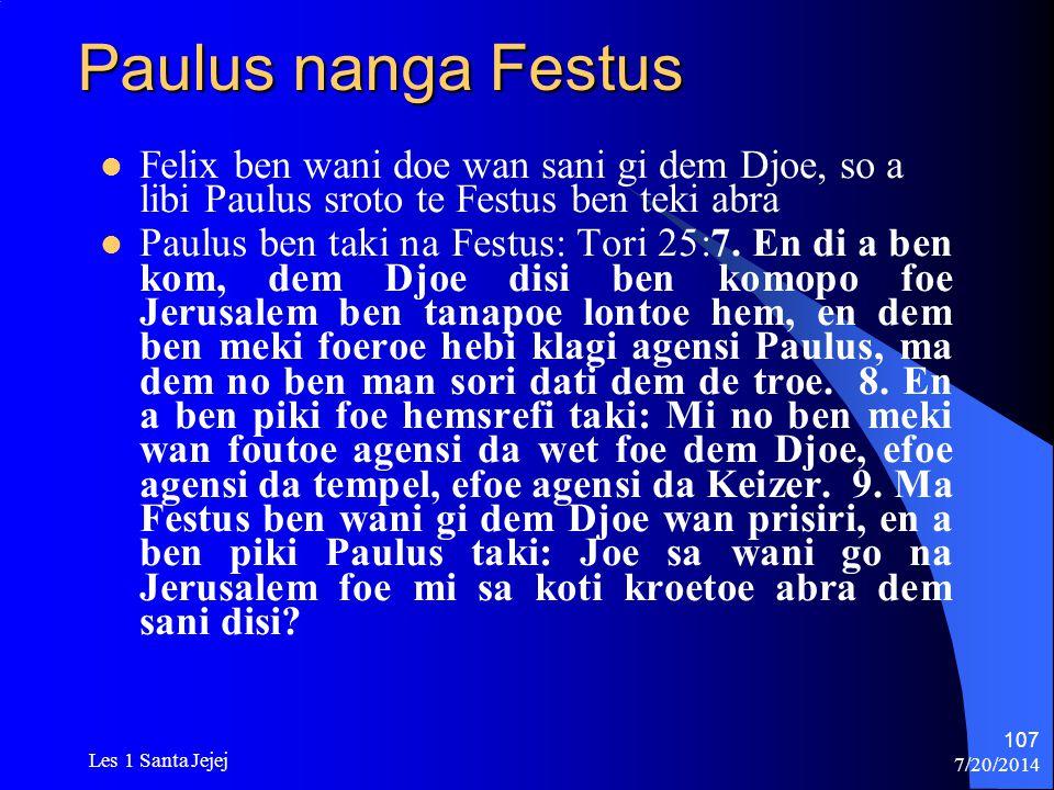 Paulus nanga Festus Felix ben wani doe wan sani gi dem Djoe, so a libi Paulus sroto te Festus ben teki abra.