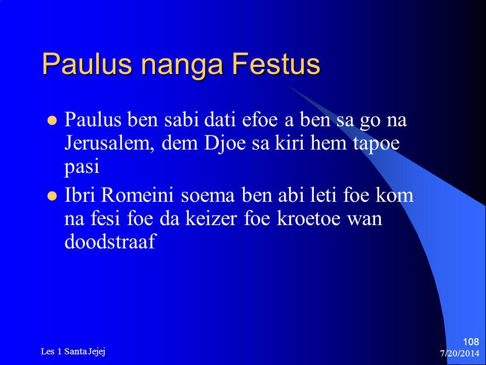 Paulus nanga Festus Paulus ben sabi dati efoe a ben sa go na Jerusalem, dem Djoe sa kiri hem tapoe pasi.