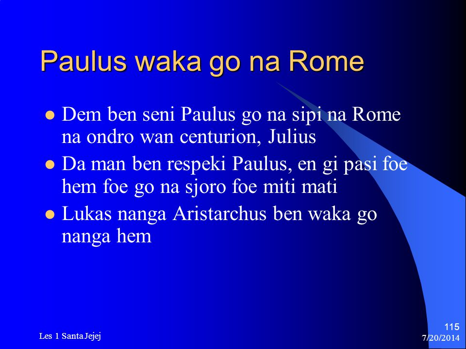 Paulus waka go na Rome Dem ben seni Paulus go na sipi na Rome na ondro wan centurion, Julius.