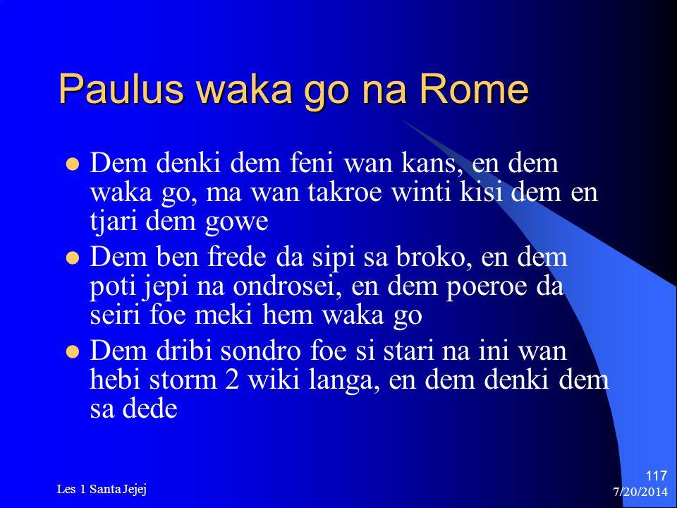 Paulus waka go na Rome Dem denki dem feni wan kans, en dem waka go, ma wan takroe winti kisi dem en tjari dem gowe.