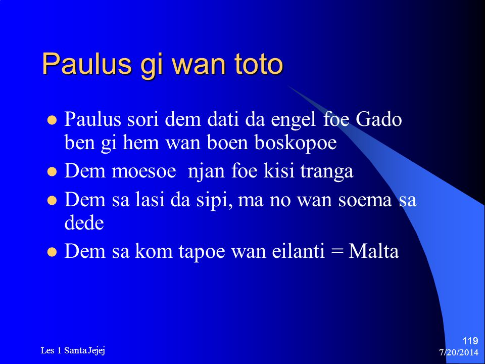 Paulus gi wan toto Paulus sori dem dati da engel foe Gado ben gi hem wan boen boskopoe. Dem moesoe njan foe kisi tranga.