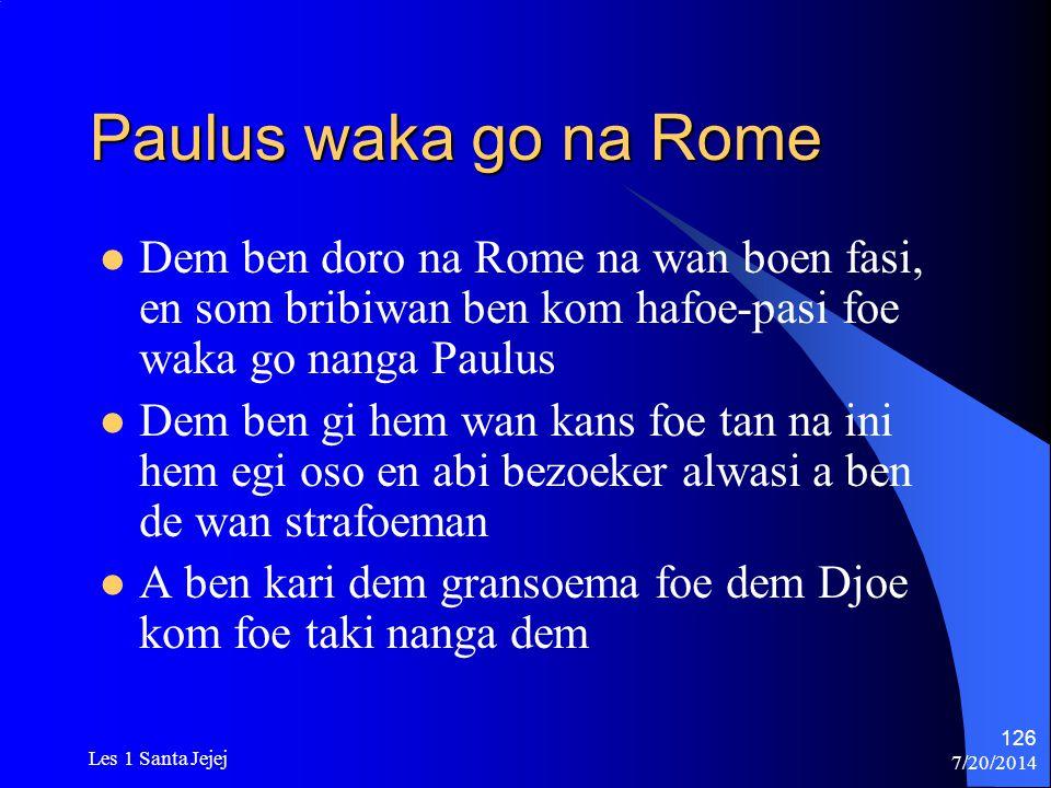 Paulus waka go na Rome Dem ben doro na Rome na wan boen fasi, en som bribiwan ben kom hafoe-pasi foe waka go nanga Paulus.