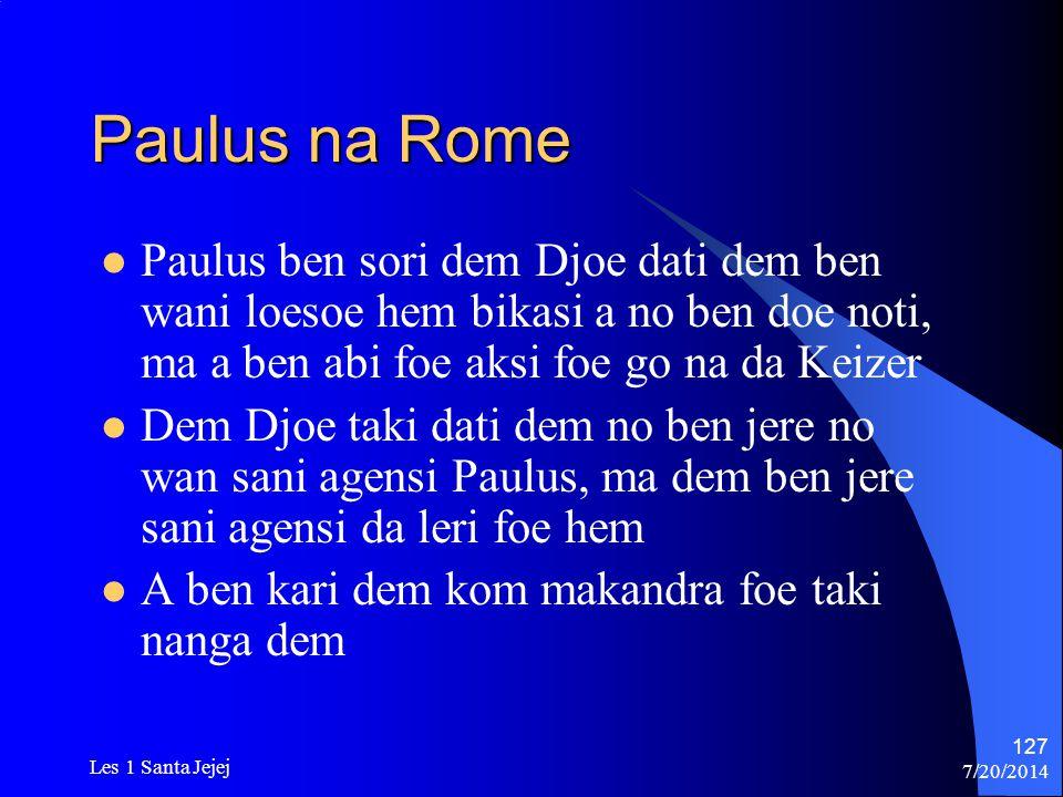 Paulus na Rome Paulus ben sori dem Djoe dati dem ben wani loesoe hem bikasi a no ben doe noti, ma a ben abi foe aksi foe go na da Keizer.