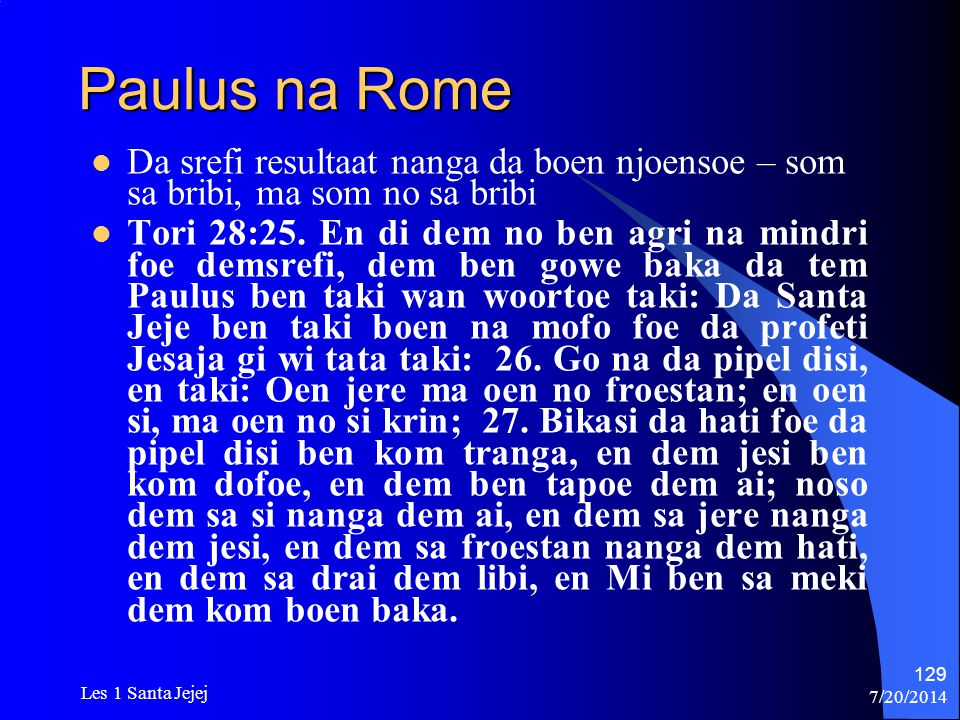 Paulus na Rome Da srefi resultaat nanga da boen njoensoe – som sa bribi, ma som no sa bribi.
