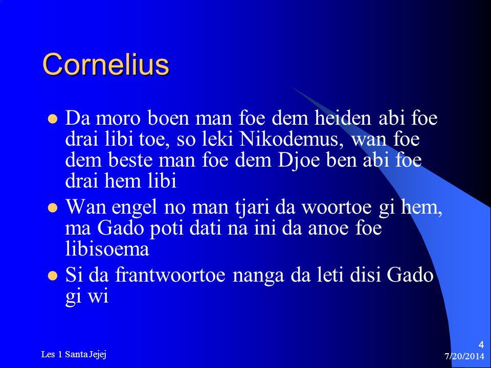 Cornelius Da moro boen man foe dem heiden abi foe drai libi toe, so leki Nikodemus, wan foe dem beste man foe dem Djoe ben abi foe drai hem libi.