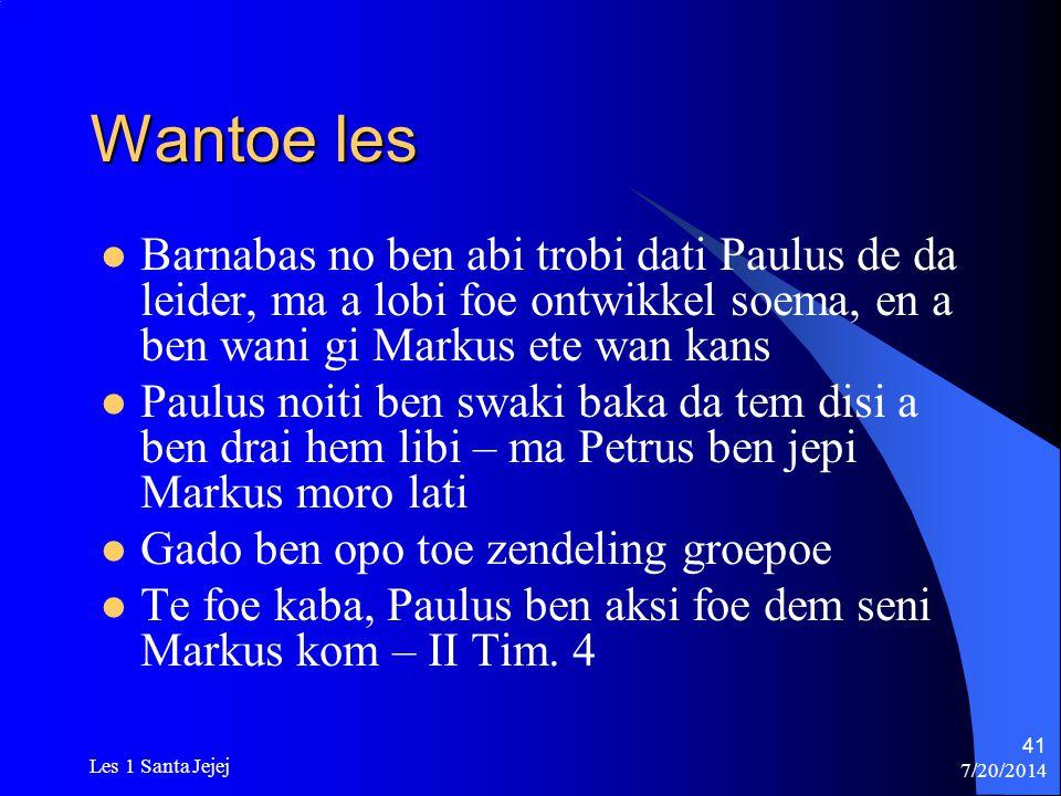 Wantoe les Barnabas no ben abi trobi dati Paulus de da leider, ma a lobi foe ontwikkel soema, en a ben wani gi Markus ete wan kans.
