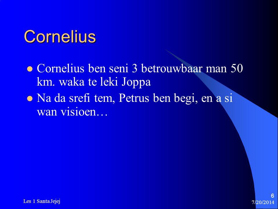 Cornelius Cornelius ben seni 3 betrouwbaar man 50 km. waka te leki Joppa. Na da srefi tem, Petrus ben begi, en a si wan visioen…