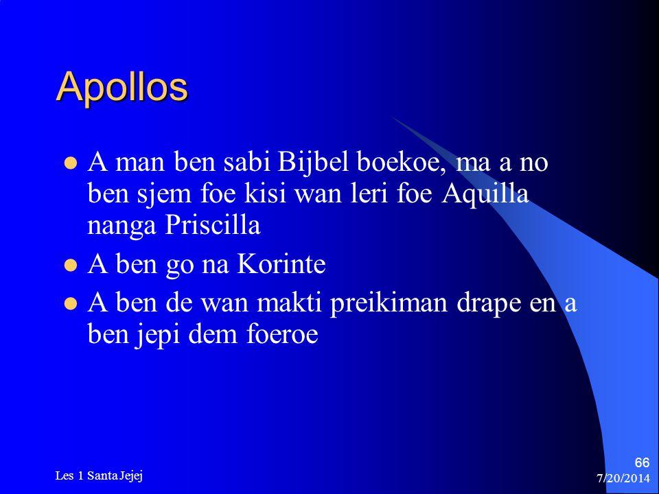 Apollos A man ben sabi Bijbel boekoe, ma a no ben sjem foe kisi wan leri foe Aquilla nanga Priscilla.