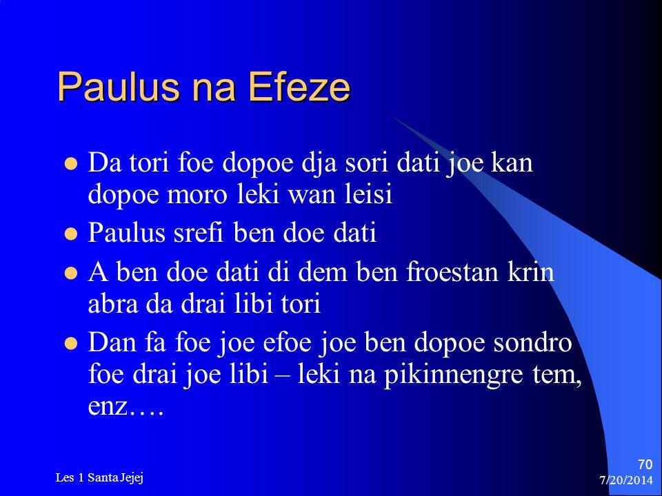 Paulus na Efeze Da tori foe dopoe dja sori dati joe kan dopoe moro leki wan leisi. Paulus srefi ben doe dati.