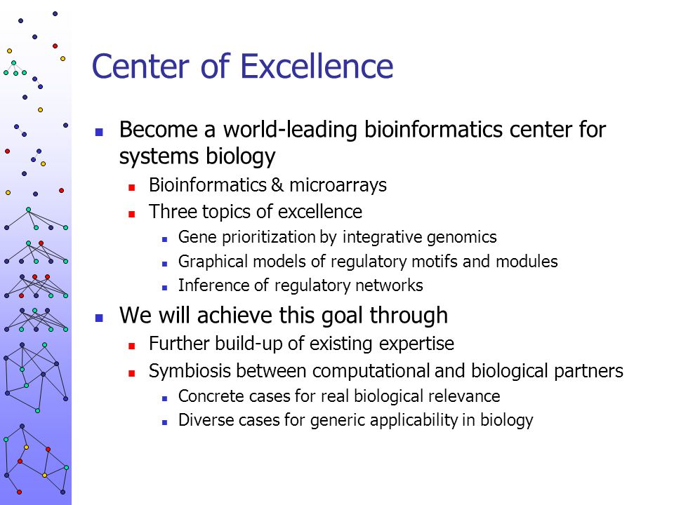 Center of Excellence Become a world-leading bioinformatics center for systems biology. Bioinformatics & microarrays.
