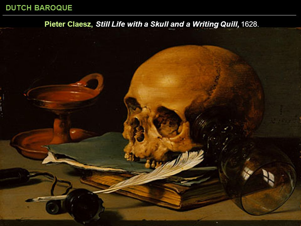 Pieter Claesz, Still Life with a Skull and a Writing Quill, 1628.