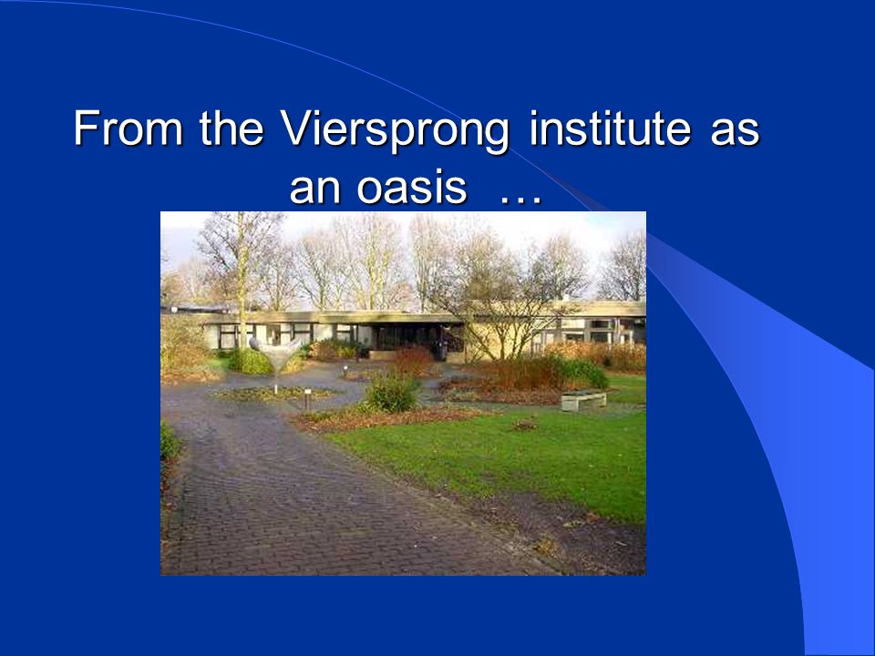 From the Viersprong institute as an oasis …