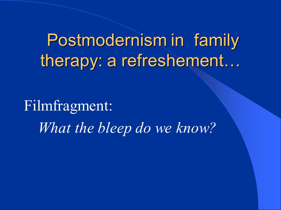 Postmodernism in family therapy: a refreshement…