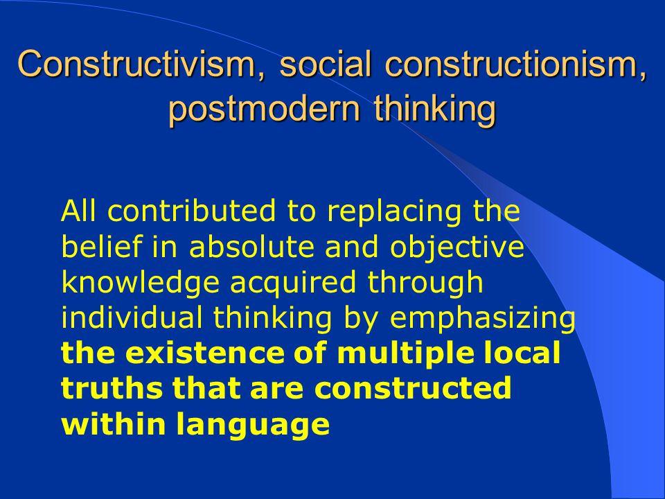 Constructivism, social constructionism, postmodern thinking