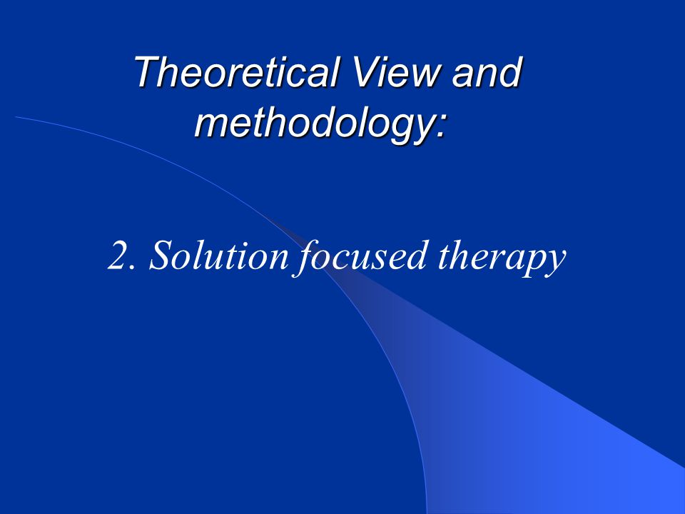 Theoretical View and methodology: