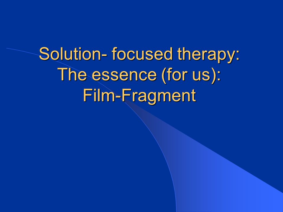 Solution- focused therapy: The essence (for us): Film-Fragment