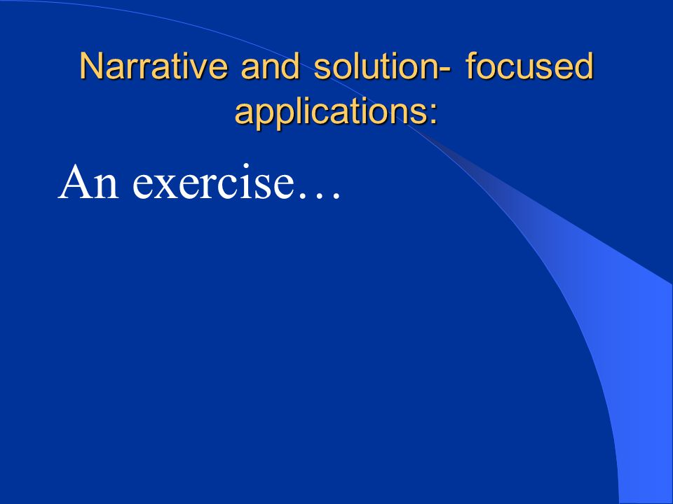 Narrative and solution- focused applications: