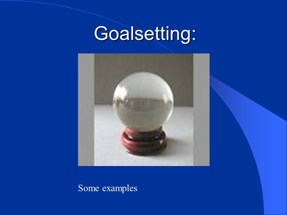 Goalsetting: Some examples