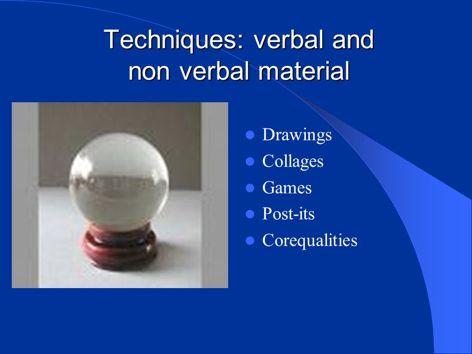 Techniques: verbal and non verbal material