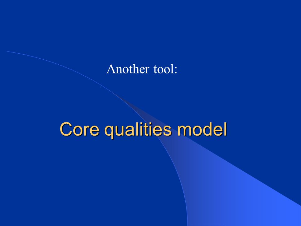 Another tool: Core qualities model
