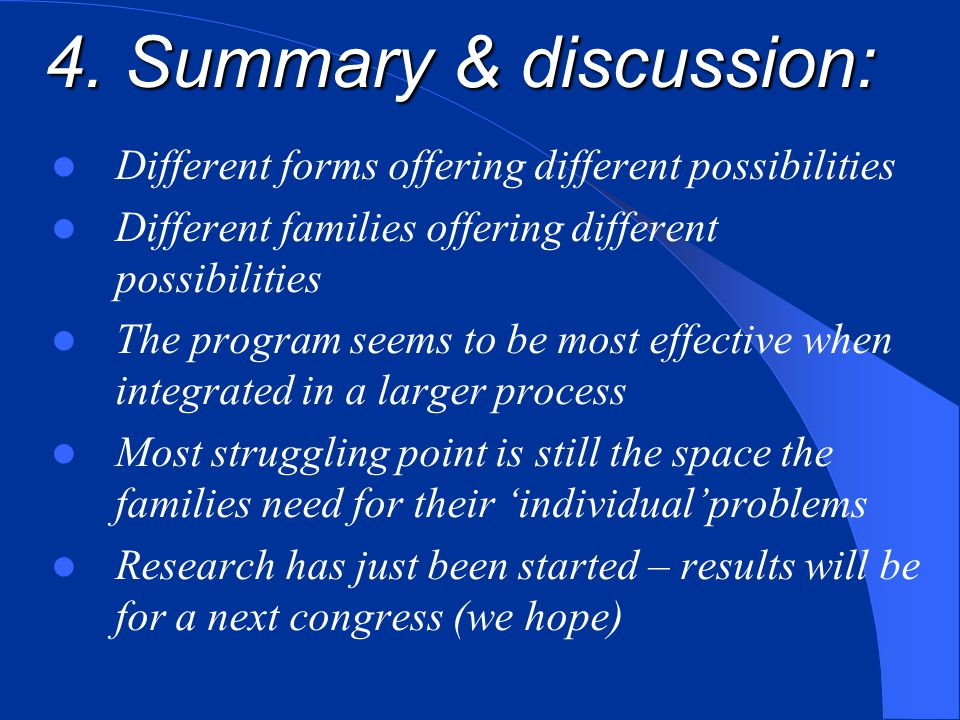 4. Summary & discussion: Different forms offering different possibilities. Different families offering different possibilities.