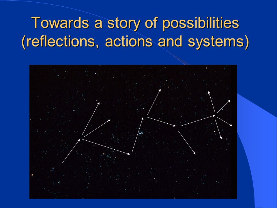 Towards a story of possibilities (reflections, actions and systems)