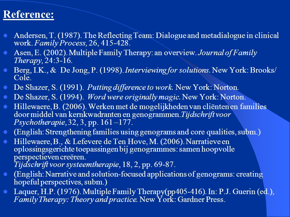 Reference: Andersen, T. (1987). The Reflecting Team: Dialogue and metadialogue in clinical work. Family Process, 26,