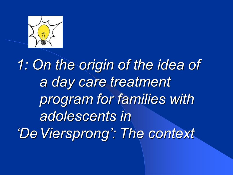 1: On the origin of the idea of. a day care treatment