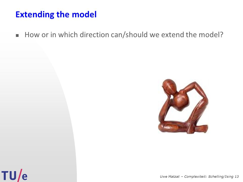 Extending the model How or in which direction can/should we extend the model