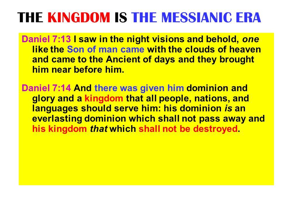 THE KINGDOM IS THE MESSIANIC ERA