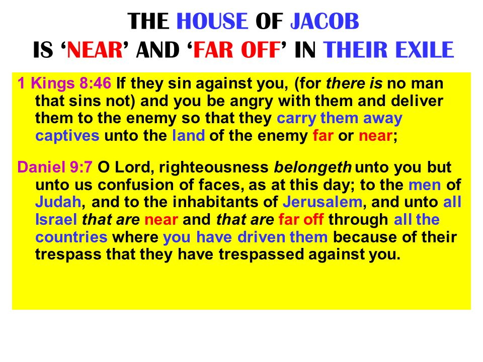 THE HOUSE OF JACOB IS 'NEAR' AND 'FAR OFF' IN THEIR EXILE