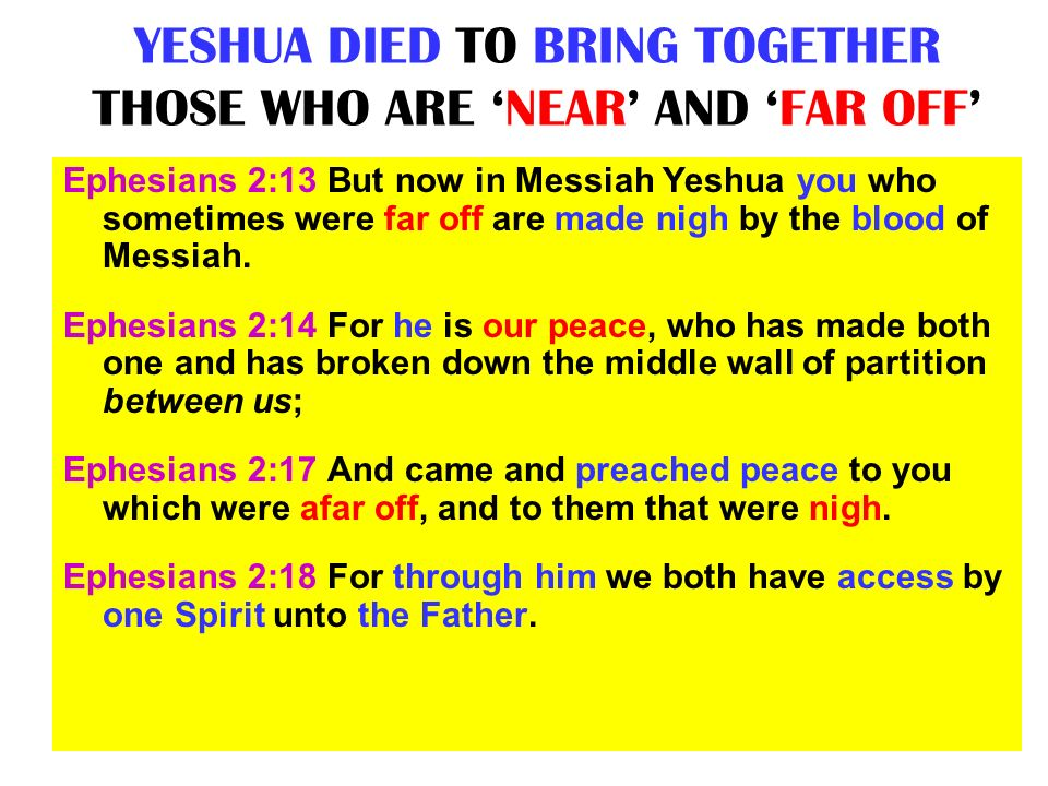 YESHUA DIED TO BRING TOGETHER THOSE WHO ARE 'NEAR' AND 'FAR OFF'